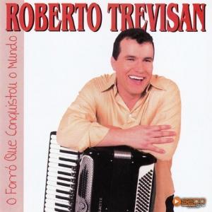 Roberto Trevisan - O Forro Que Conquistou o Mundo