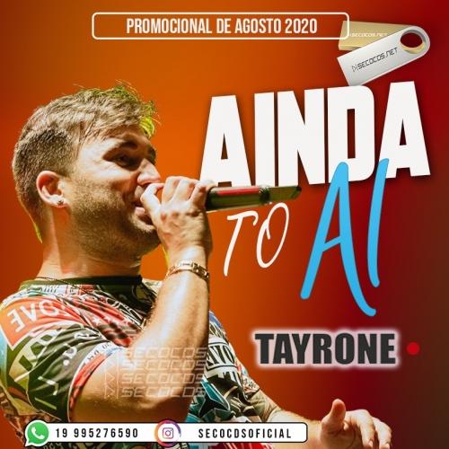 Tayrone - Ainda to Ai - Promocional De Agosto - 2020